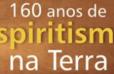 160 anos de espiritismo na terra